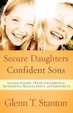 Secure Daughters, Confident Sons: How Parents Guide Their Children into Authenti