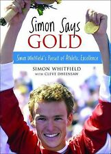 Simon Says Gold : Simon Whitfield's Pursuit of Athletic Excellence by Cleve...