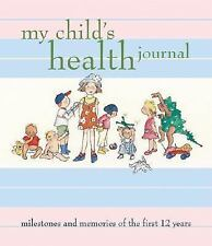 My Child's Health Journal : Milestones and Memories of the First 12 Years by...
