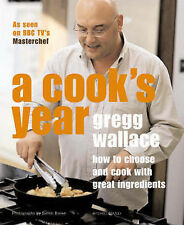 Gregg Wallace A Cook's Year: How to Choose and Cook with Great Ingredients Very