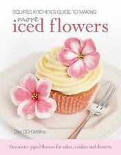 Squires Kitchen's Guide to Making More Iced Flowers: Decorative piped flowers fo
