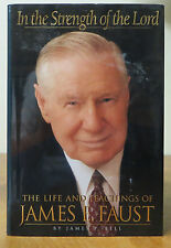 In the Strength of the Lord : The Life and Teachings of James E. Faust by Jim...