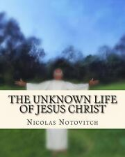 The Unknown Life of Jesus Christ by Nicolas Notovitch (2011, Paperback)