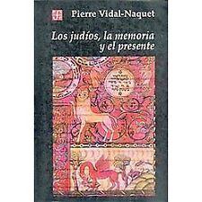 Historia Ser.: Los Judíos, la Memoria y el Presente by Pierre Vidal-Naquet...