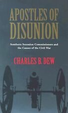 Apostles of Disunion : Southern Secession Commissioners and the Causes of the...