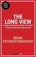 The Long View : Career Strategies to Help You Start Strong, Reach High, and...