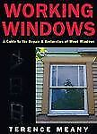 Working Windows: A Guide to the Repair and Restoration of Wood Windows by