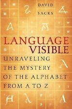 Language Visible: Unraveling the Mystery of the Alphabet from A to Z, Sacks, Dav