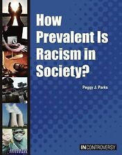 How Prevalent Is Racism in Society? by Peggy J. Parks (2014, Hardcover)