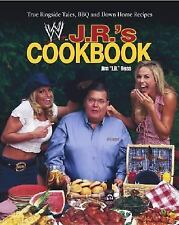 J. R.'s Cookbook : True Ringside Tales, BBQ, and down-Home Recipies by J. R....