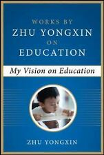 My Vision on Education (Works by Zhu Yongxin on Education Series), , Yongxin, Zh