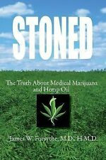 Stoned : The Truth about Medical Marijuana and Hemp Oil by James W. Forsythe...