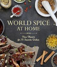 World Spice at Home: New Flavors for 75 Favorite Dishes, Hearne, Julie Kramis, B