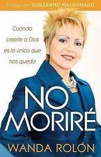 No Morire: Cuando creerle a Dios es lo unico que nos queda en la vida Spanish E