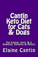Cantin Keto Diet for Cats, Dogs and Horses by Elaine Cantin (2015, Paperback)