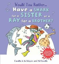 Would You Rather...Have a Shark for a Sister or a Ray for a Brother?: -ExLibrary