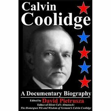 Calvin Coolidge : A Documentary Biography by David Pietrusza (2013, Paperback)