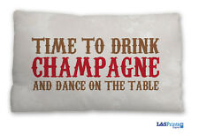 """TIME TO DRINK CHAMPAGNE AND DANCE QUOTE DESIGN TRAVEL CUSHION 11"""" X 9"""""""