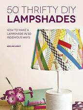 50 Thrifty DIY Lampshades : How to Make a Lampshade in 50 Ingenious Ways by Adel