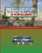 A Survey of the Apostolic Scriptures for the Practical Messianic by J. K....