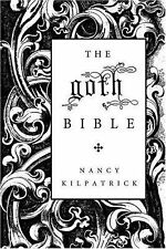 The Goth Bible : A Compendium for the Darkly Inclined by Kilpatrick Nancy and...