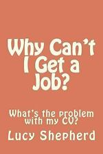 Why Can't I Get a Job? : What's the Problem with My CV? by Lucy Shepherd...