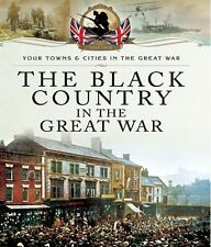 Black Country in the Great War by Michael Pearson (Paperback, 2014)