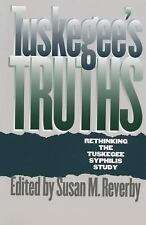 Tuskegee's Truths: Rethinking the Tuskegee Syphilis Study (Studies in Social M..