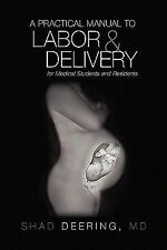 A Practical Manual to Labor and Delivery for Medical Students and Residents...