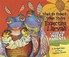 What to Expect When You're Expecting Larvae: A Guide for Insect Parent-ExLibrary