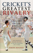 Cricket's Greatest Rivalry A History of the Ashes in 10 Matches by Simon Hughes