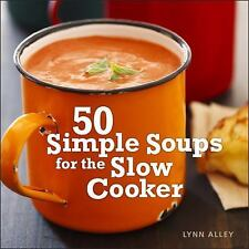 50 Simple Soups for the Slow Cooker by Lynn Alley (2011, Hardcover)