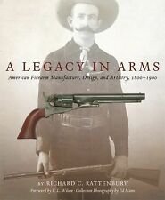 The Western Legacies: A Legacy in Arms : American Firearm Manufacture,...