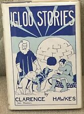 Clarence Hawkes Igloo Stories Six Tales of Eskimo Land First Edition