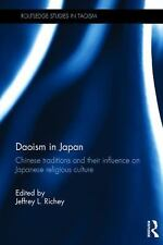 Routledge Studies in Taoism: Daoism in Japan : Chinese Traditions and Their...