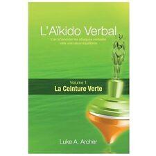Aikido Verbal - Ceinture Verte Vol. 1 : L'Art de Diriger les Attaques...
