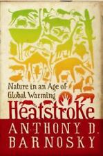 Heatstroke: Nature in an Age of Global Warming by Barnosky, Anthony D.
