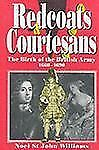 Redcoats and Courtesans: The Birth of the British Army (1660-1690) St. John Wil