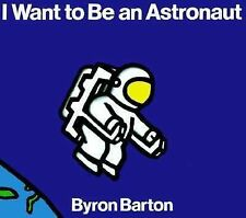 I Want to Be an Astronaut by Byron Barton (1992, Paperback)