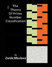 The Theory of Prime Number Classification by Zwide Mbulawa (2011, Paperback)