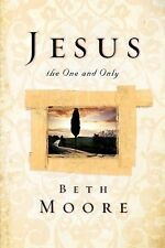 Jesus, the One and Only by Beth Moore (2013, Paperback)