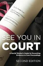 See You in Court, Second Edition : A Social Worker's Guide to Presenting...