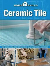 HomeSkills: Ceramic Tile: How to Install Ceramic Tile for Your Floors, Walls, Ba