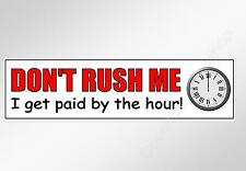 Funny car bumper sticker don't rush me I get paid by the hour 220 mm vinyl decal