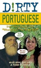 Dirty Everyday Slang: Dirty Portuguese : Everyday Slang from What's up? to...