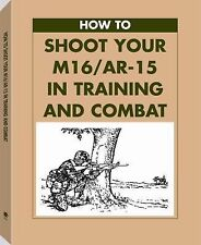 How to Shoot Your M16/AR-15 in Training and Combat (1996, Paperback)