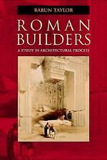 Roman Builders : A Study in Architectural Process by Rabun M. Taylor (2003,...