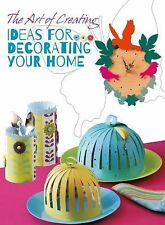 The Art of Creating: Ideas for Decorating Your Home (2015, Paperback)