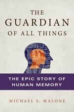 The Guardian of All Things: The Epic Story of Human Memory by Michael S. Malone