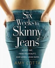 Six Weeks to Skinny Jeans : Blast Fat, Firm Your Butt, and Lose Two Jean...
